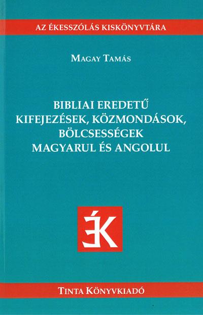 Bibliai eredetű kifejezések, közmondások magyarul és angolul (Tinta Kiadó)