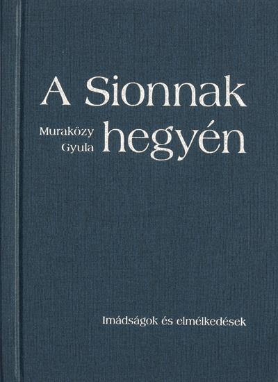 A Sionnak hegyén... Imádságok és elmélkedések (keménytáblás)