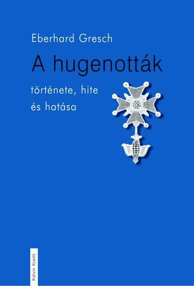 A hugenották hite, története és hatása