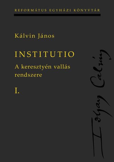 Institutio I–II. A keresztyén vallás rendszere