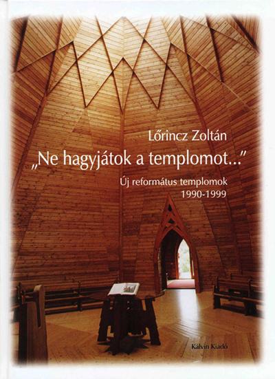 Ne hagyjátok a templomot. Új református templomok 1990-1999
