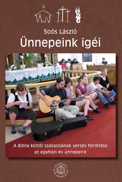 Ünnepeink igéi. A Biblia költői szakaszainak verses fordítása az egyházi év ünnepeire