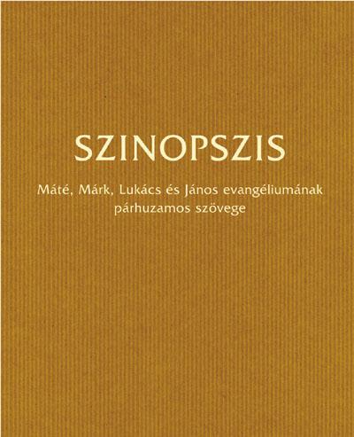 Szinopszis. Mt, Mk, Lk és Jn párhuzamos szövege (rev. új ford. 1990)
